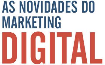 Novidades em Marketing Digital